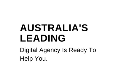 AusTRALIA's LEADING Digital Agency Is Ready To Help You.